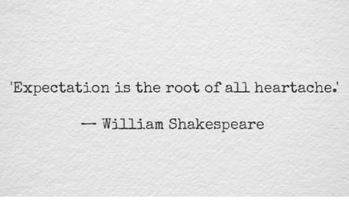expectation-is-the-root-of-all-heartache-william-shakespeare-5020013